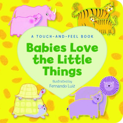Babies Love the Little Things (A Touch & Feel Book): Piggy Toes Press