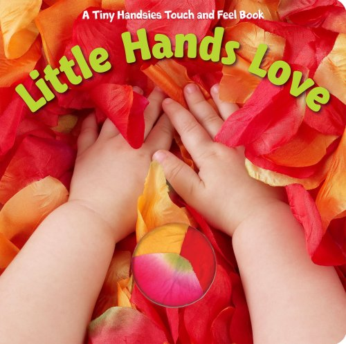 Little Hands Love (A Tiny Handsies Touch and Feel Book): Piggy Toes Press