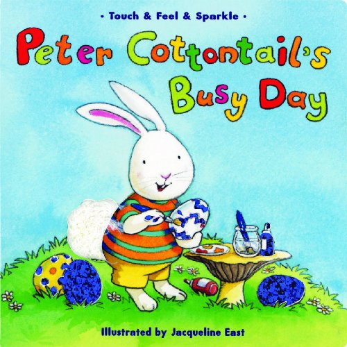 Peter Cottontail's Busy Day (Touch & Feel & Sparkle) (9781581178623) by Piggy Toes Press