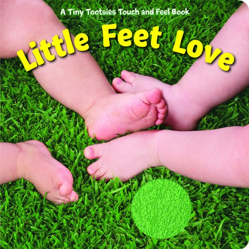 9781581178814: Little Feet Love (Tiny Tootsies Touch and Feel Books)