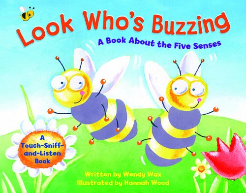 Look Who's Buzzing: A Book about the Five Senses: A Touch-Sniff-And-Listen Book: Wendy Wax