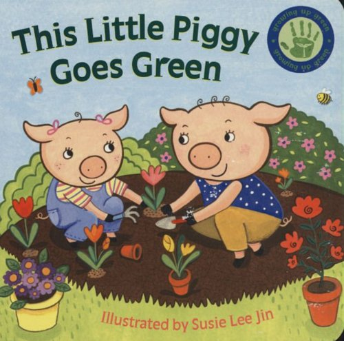 This Little Piggy Goes Green (Growing Up Green) (9781581179255) by Piggy Toes Press