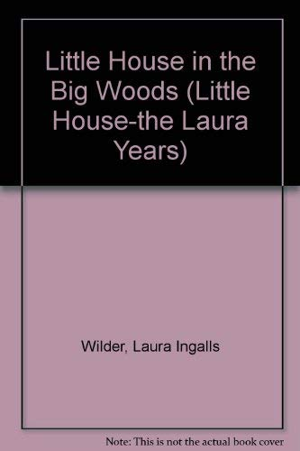 Little House in the Big Woods (Little House-the Laura Years): Laura Ingalls Wilder