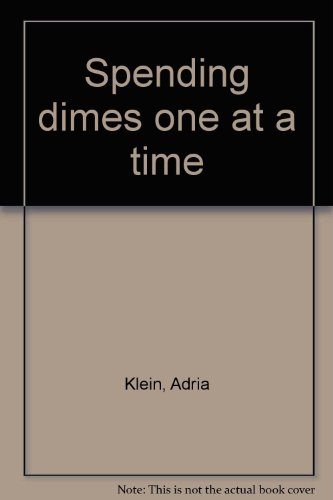 Spending dimes one at a time (1581204019) by Adria Klein