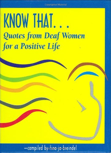 9781581210125: Know That . . .: Quotes from Deaf Women for a Positive Life