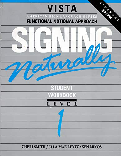 9781581211276: Signing Naturally: Student Workbook, Level 1 (Vista American Sign Language: Functional Notation Approach)
