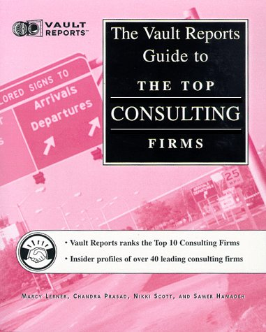 Top Consulting Firms: The Vault.com Career Guide to the Top Consulting Firms (Vault Reports): ...