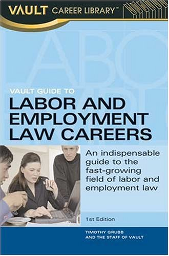Vault Guide to Labor and Employment Law Careers (Vault Guide to Labor & Employment Law Careers)...