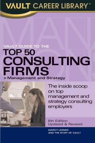 9781581312560: Vault Guide to the Top 50 Consulting Firms: Management and Strategy (Vault Career Library)