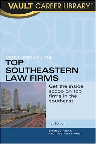 Vault Guide to the Top Southeast Law Firms (Vault Guide to the Top Southeastern Law Firms): Dalton,...