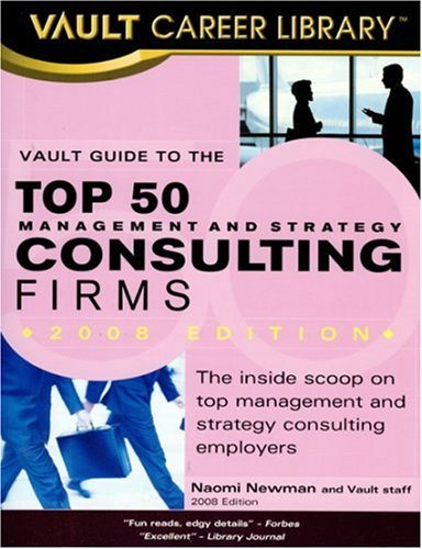 9781581314915: Vault Guide to the Top 50 Consulting Firms (Vault Career Library)