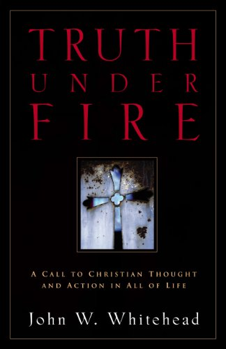 9781581340099: Truth Under Fire: A Call to Christian Thought and Action in All of Life
