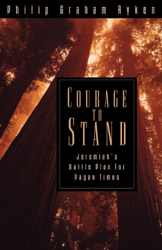 Courage to Stand: Jeremiah's Battle Plan for Pagan Times (9781581340129) by Philip Graham Ryken