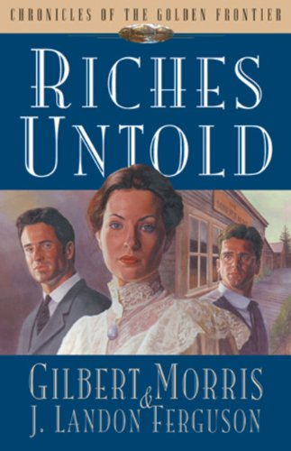 9781581340143: Riches Untold (Chronicles of the Golden Frontier #1)