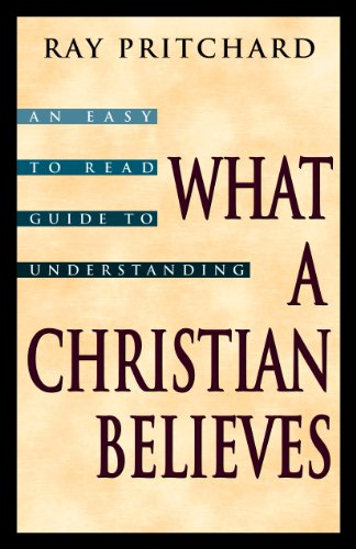 What a Christian Believes (1581340168) by Ray Pritchard