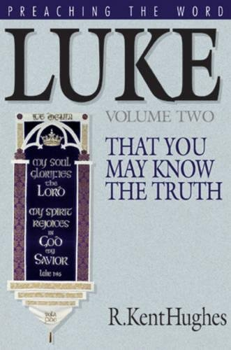9781581340297: Luke: That You May Know the Truth, Volume II (Hughes, R. Kent. Preaching the Word.)