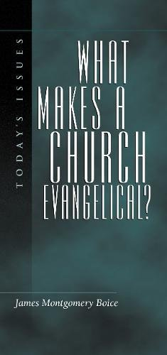 What Makes a Church Evangelical? (1581340494) by Boice, James Montgomery