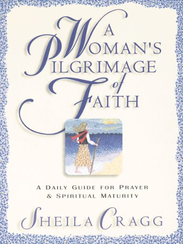 A Woman's Pilgrimage of Faith: A Daily Guide for Prayer and Spiritual Renewal (1581340508) by Shelia Cragg; Sheila Cragg
