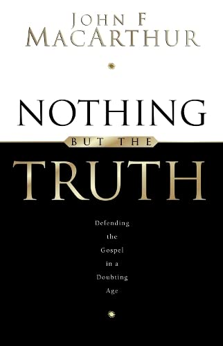 Nothing But the Truth: Upholding the Gospel: MacArthur, John