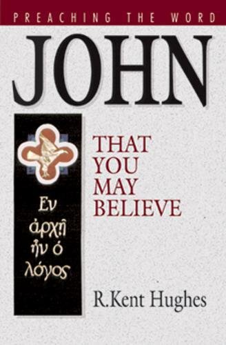 9781581341010: John: That You May Believe (Preaching the Word)