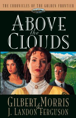 Above the Clouds (Chronicles of the Golden Frontier #3): Morris, Gilbert; Ferguson, J. Landon