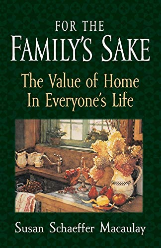 For the Family's Sake: The Value of Home in Everyone's Life (1581341113) by Susan Schaeffer Macaulay