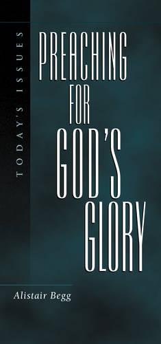 Preaching For God's Glory (Today's Issues) (1581341237) by Alistair Begg