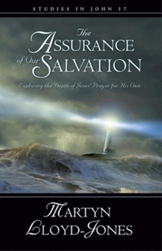 The Assurance of Our Salvation (Studies in: Martyn Lloyd-Jones; Christopher