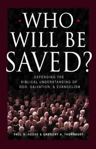 Who Will Be Saved?: Defending the Biblical: Editor-Paul R. House;