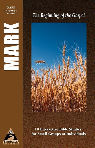 Mark: The Beginning of the Gospel (Faith Walk Bible Studies) (1581341474) by Peter Bolt; Tony Payne