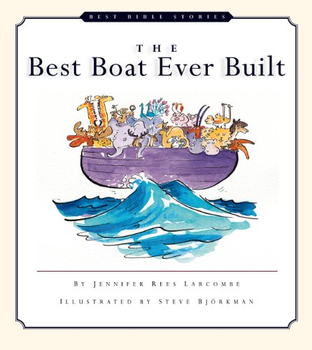 The Best Boat Ever Built (Best Bible Stories): Larcombe, Jennifer Rees