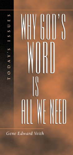 Why God's Word is All We Need (Today's Issues): Veith, Gene Edward, Jr.