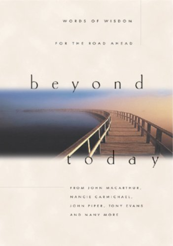 Beyond Today: Words of Wisdom for the: MacArthur, John, Piper,