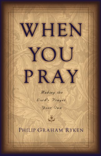 When You Pray: Making the Lord's Prayer Your Own (9781581341942) by Philip Graham Ryken
