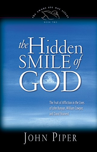 9781581342475: The Hidden Smile of God: The Fruit of Affliction in the Lives of John Bunyan, William Cowper, and David Brainerd (The Swans Are Not Silent)