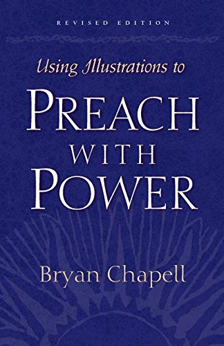 Using Illustrations to Preach with Power (Revised Edition) (1581342640) by Bryan Chapell