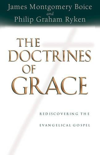 The Doctrines of Grace: Rediscovering the Evangelical Gospel (9781581342994) by Philip Graham Ryken; James Montgomery Boice