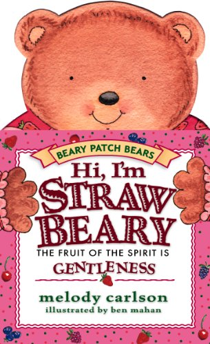 9781581343038: Hi! I'm Strawbeary: The Fruit of the Spirit Is Gentleness (The Beary Patch Bears)