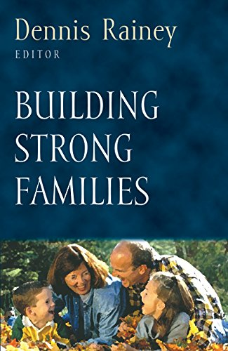 Building Strong Families (Foundations for the Family: Rainey, Dennis [Editor];