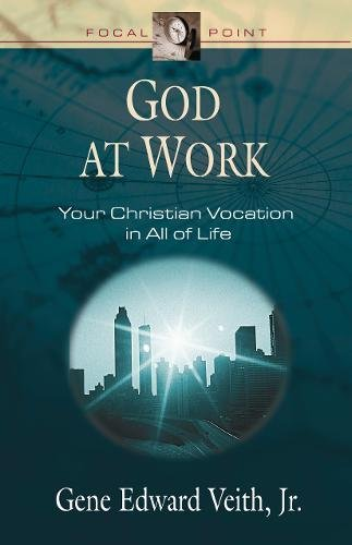 9781581344035: God at Work: Your Christian Vocation in All of Life (Focal Point Series)
