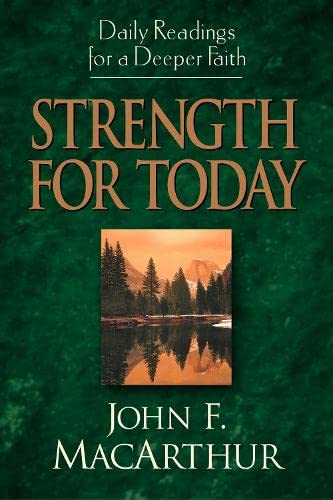 Strength for Today: Daily Readings for a Deeper Faith (1581344074) by John MacArthur