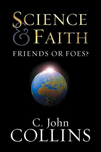 Science and Faith: Friends or Foes? (1581344309) by C. John Collins
