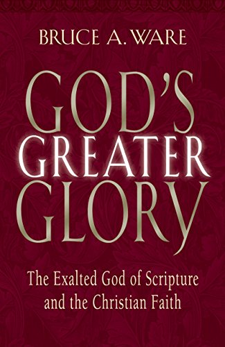 9781581344431: God's Greater Glory: The Exalted God Of Scripture And The Christian Faith