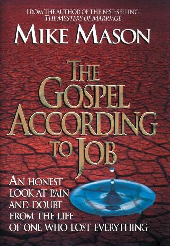 9781581344493: The Gospel According to Job: An Honest Look at Pain and Doubt from the Life of One Who Lost Everything