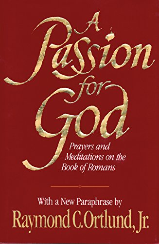 9781581344509: A Passion for God: Prayers and Meditations on the Book of Romans