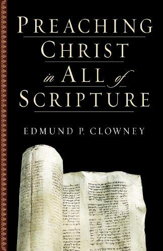 Preaching Christ in All of Scripture (158134452X) by Edmund P. Clowney
