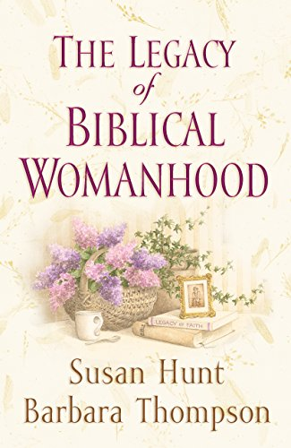 The Legacy of Biblical Womanhood (1581344546) by Susan Hunt; Barbara Thompson