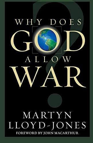 Why Does God Allow War?: D. Martyn Lloyd-Jones;