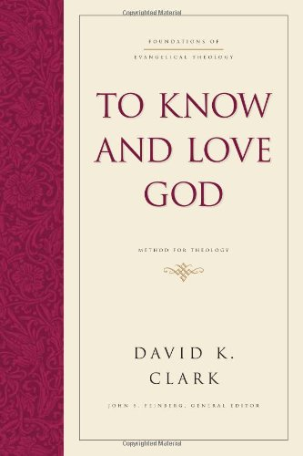To Know and Love God: Method for Theology (Foundations of Evangelical Theology) (1581344848) by David K. Clark; John S. Feinberg