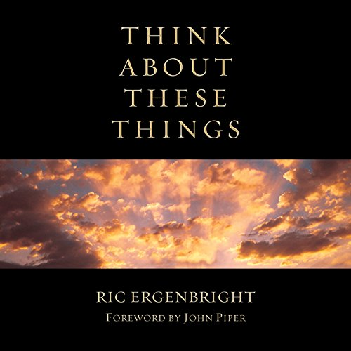 Think About These Things: John Piper, Ric Ergenbright